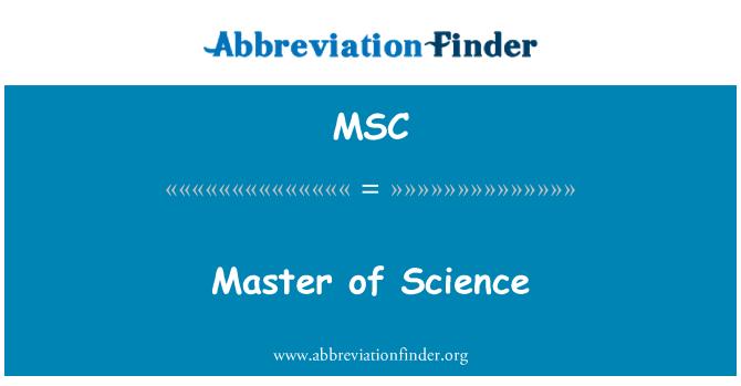 คำจำกัดความของ MSC: หลักของวิทยาศาสตร์ - Master of Science