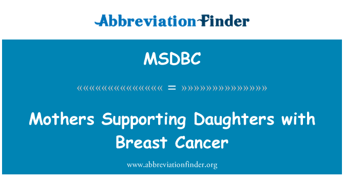 MSDBC: Mothers Supporting Daughters with Breast Cancer