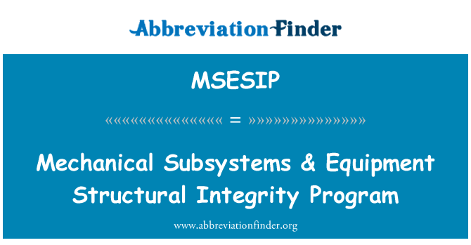 MSESIP: Mechanical Subsystems & Equipment Structural Integrity Program