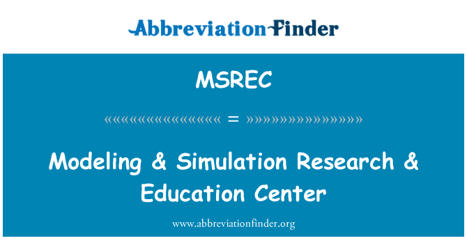 MSREC: Modeling & Simulation Research & Education Center