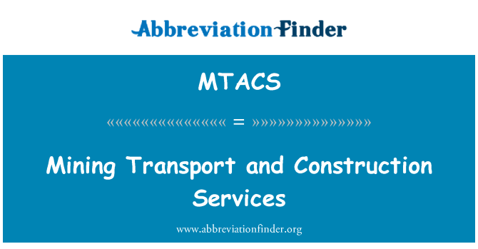 MTACS: Mining Transport and Construction Services