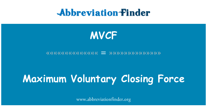 MVCF: Maximum Voluntary Closing Force