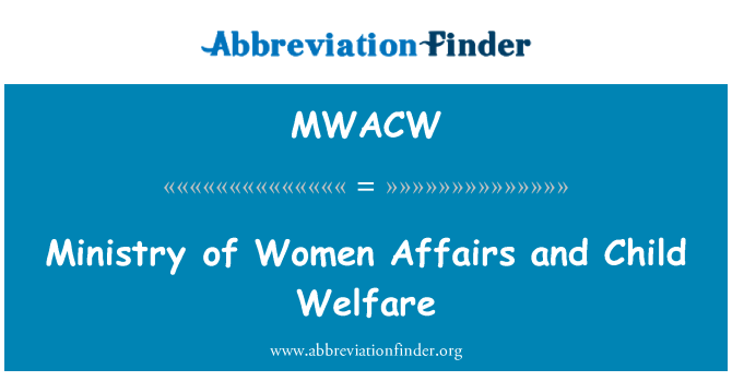 MWACW: Ministry of Women Affairs and Child Welfare