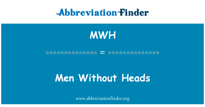 MWH: Men Without Heads
