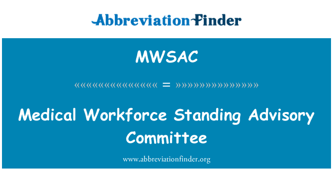 MWSAC: Medical Workforce Standing Advisory Committee