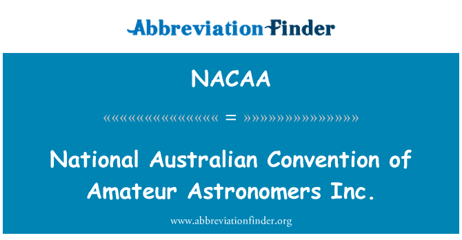 NACAA: National Australian Convention of Amateur Astronomers Inc.