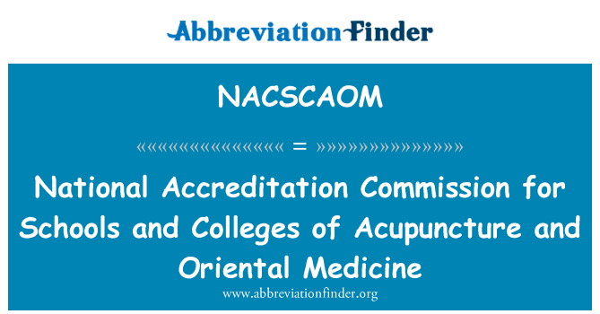 NACSCAOM: National Accreditation Commission for Schools and Colleges of Acupuncture and Oriental Medicine