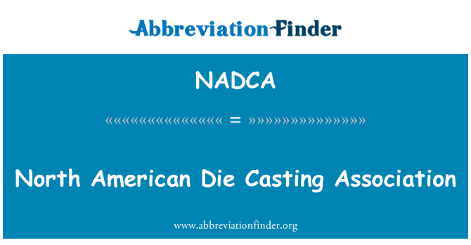 NADCA: North American Die Casting Association