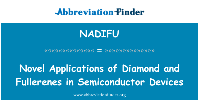 NADIFU: Novel Applications of Diamond and Fullerenes in Semiconductor Devices
