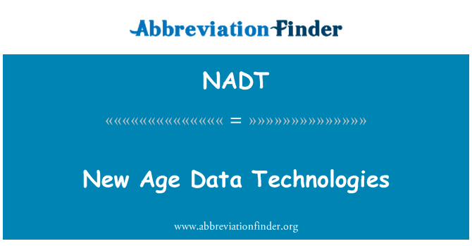 NADT: New Age Data Technologies