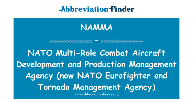 NAMMA: NATO   Multi-Role Combat Aircraft Development and Production Management Agency (now NATO Eurofighter and Tornado Management Agency)