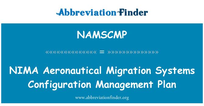 NAMSCMP: NIMA Aeronautical Migration Systems Configuration Management Plan