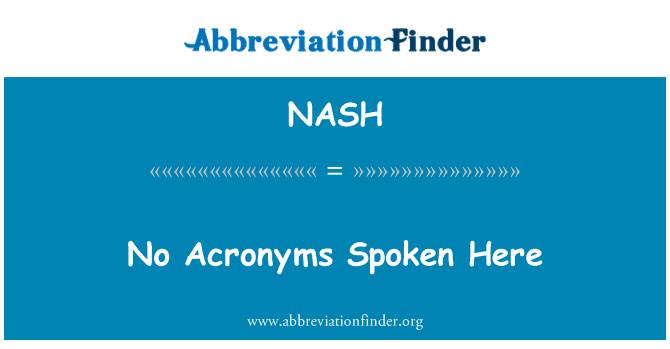 NASH: No Acronyms Spoken Here