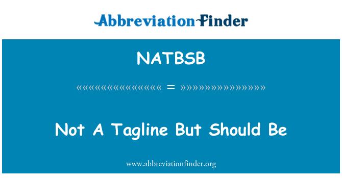 NATBSB: Not A Tagline But Should Be