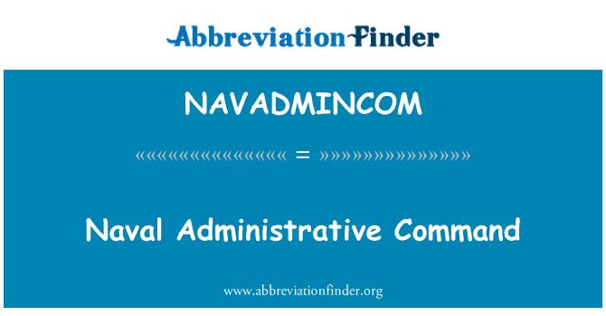 NAVADMINCOM: Naval Administrative Command