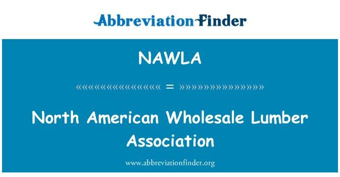 NAWLA: North American Wholesale Lumber Association