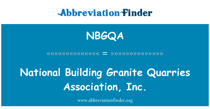 NBGQA: National Building Granite Quarries Association, Inc.