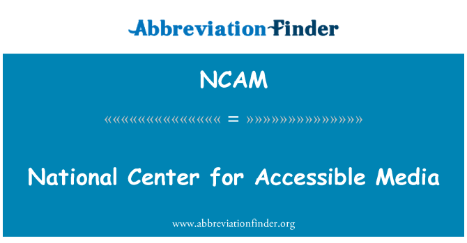 NCAM: National Center for Accessible Media