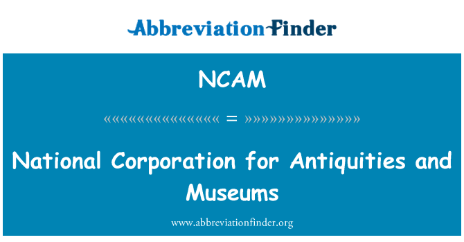 NCAM: National Corporation for Antiquities and Museums