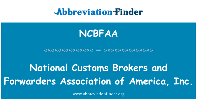NCBFAA: National Customs Brokers and Forwarders Association of America, Inc.