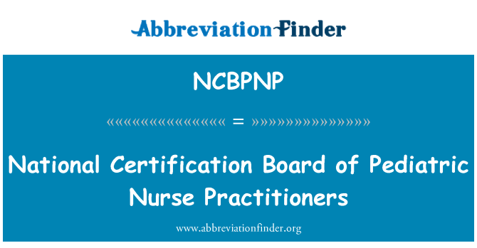 NCBPNP: National Certification Board of Pediatric Nurse Practitioners