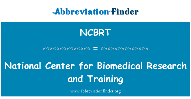 NCBRT: National Center for Biomedical Research and Training