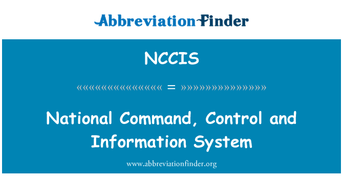 NCCIS: National Command, Control and Information System