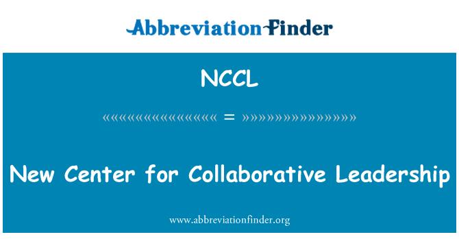 NCCL: Baru Pusat kepimpinan Kolaboratif