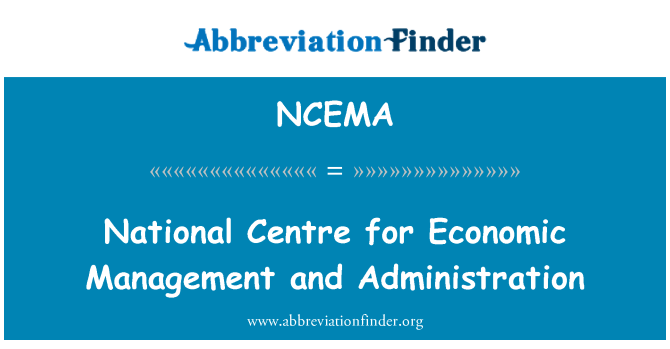 NCEMA: National Centre for Economic Management and Administration