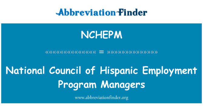 NCHEPM: National Council of Hispanic Employment Program Managers