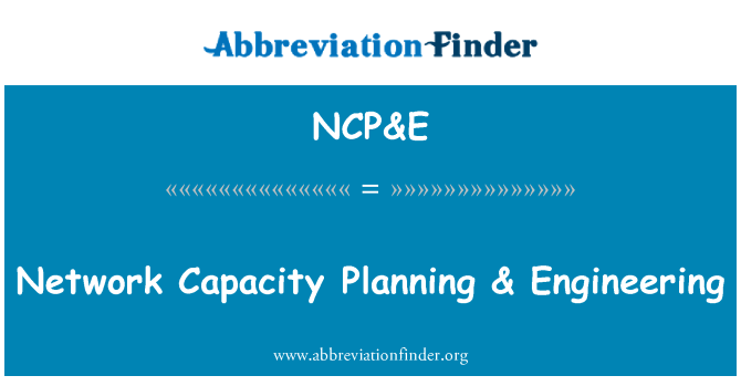 NCP&E: Network Capacity Planning & Engineering