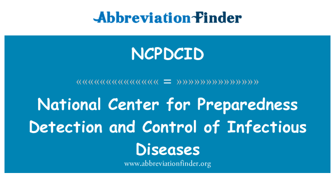 NCPDCID: National Center for Preparedness Detection and Control of Infectious Diseases