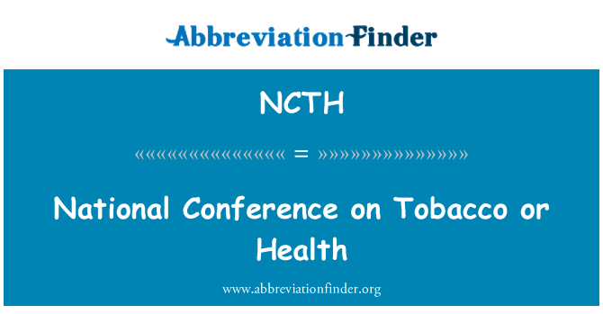 NCTH: National Conference on Tobacco or Health