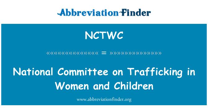NCTWC: Comisión Nacional sobre la trata de mujeres y niños