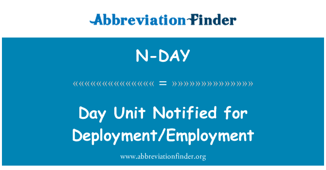 N-DAY: Day Unit Notified for Deployment/Employment