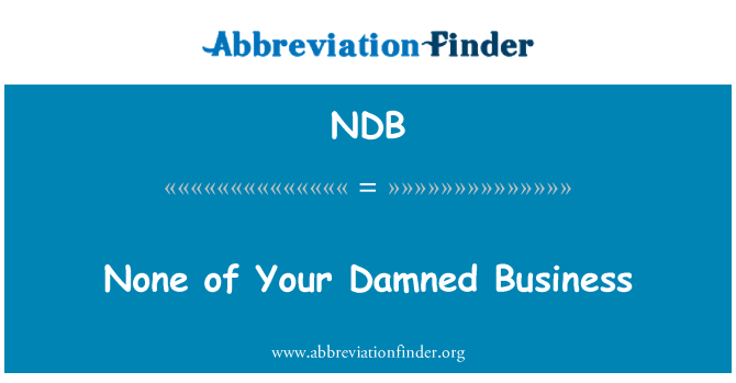 NDB: None of Your Damned Business