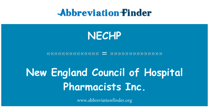 NECHP: New England Council of Hospital Pharmacists Inc.