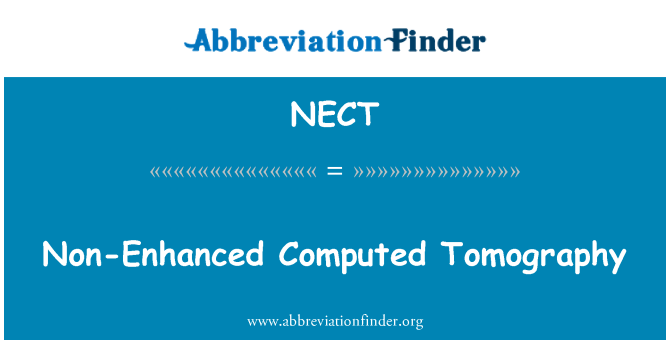 NECT: Non-Enhanced Computed Tomography