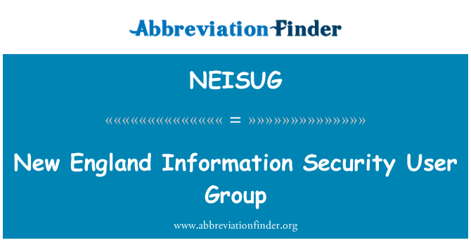 NEISUG: New England Information Security User Group