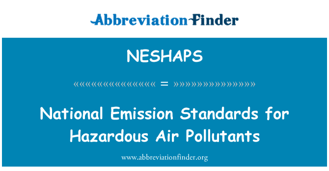 NESHAPS: National Emission Standards for Hazardous Air Pollutants
