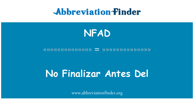 NFAD: No Finalizar Antes Del