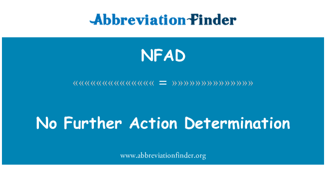 NFAD: No Further Action Determination