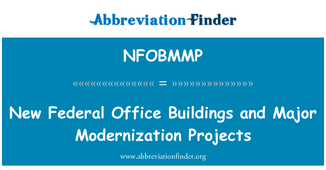 NFOBMMP: New Federal Office Buildings and Major Modernization Projects
