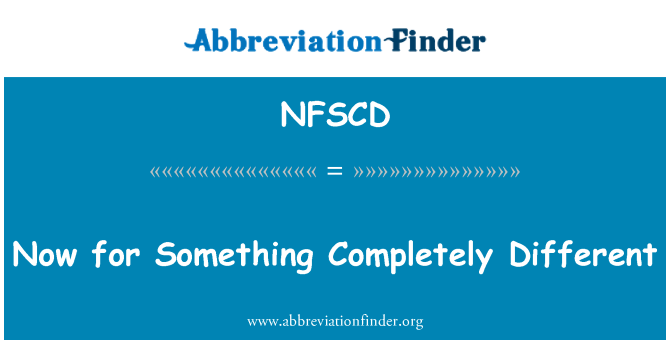 NFSCD: Now for Something Completely Different