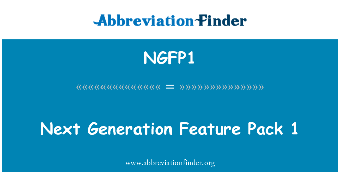 NGFP1: Next Generation Feature Pack 1