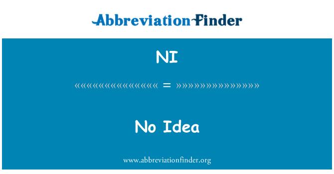 NI: No Idea
