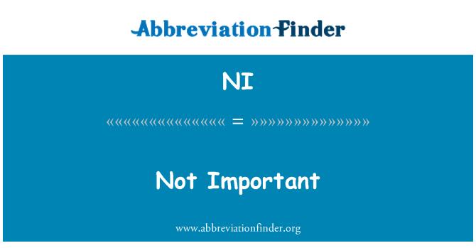 NI: Not Important