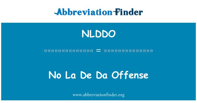NLDDO: No La De Da Offense