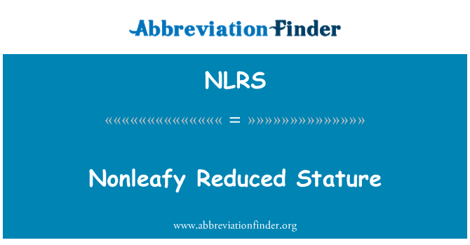 NLRS: Nonleafy Reduced Stature