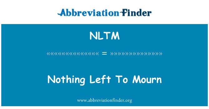 NLTM: Nic nezůstalo truchlit